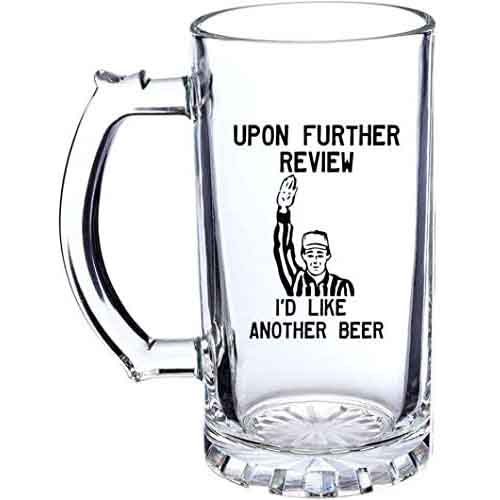 Upon Further Review I'd Like Another Beer 16oz Mug